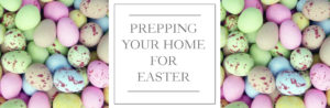 Prepping Your Home For Easter